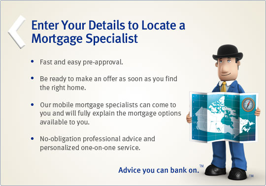 Enter your details to locate a Mortgage Specialist.